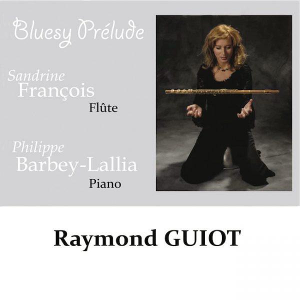 CD - BLUESY PRÉLUDE – LES PIÈCES DE CONCERT DE RAYMOND GUIOT - Sandrine François, Flûte Traversière